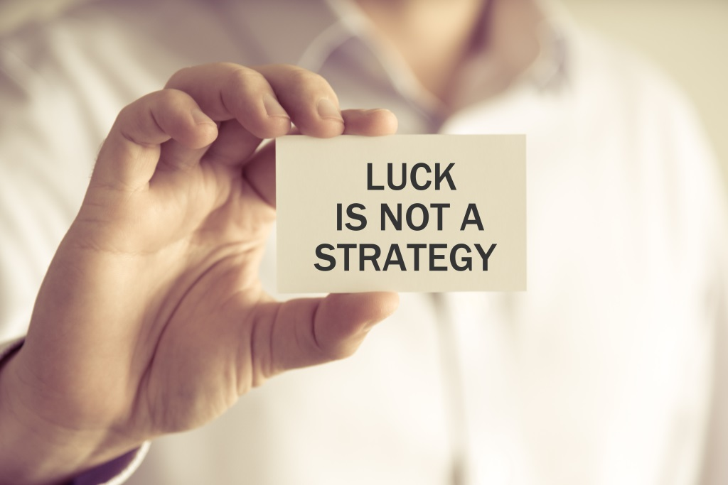 luck is not a strategy